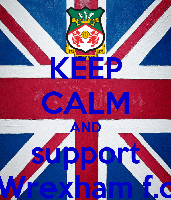 KEEP CALM AND support Wrexham f.c