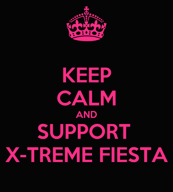 KEEP CALM AND SUPPORT  X-TREME FIESTA