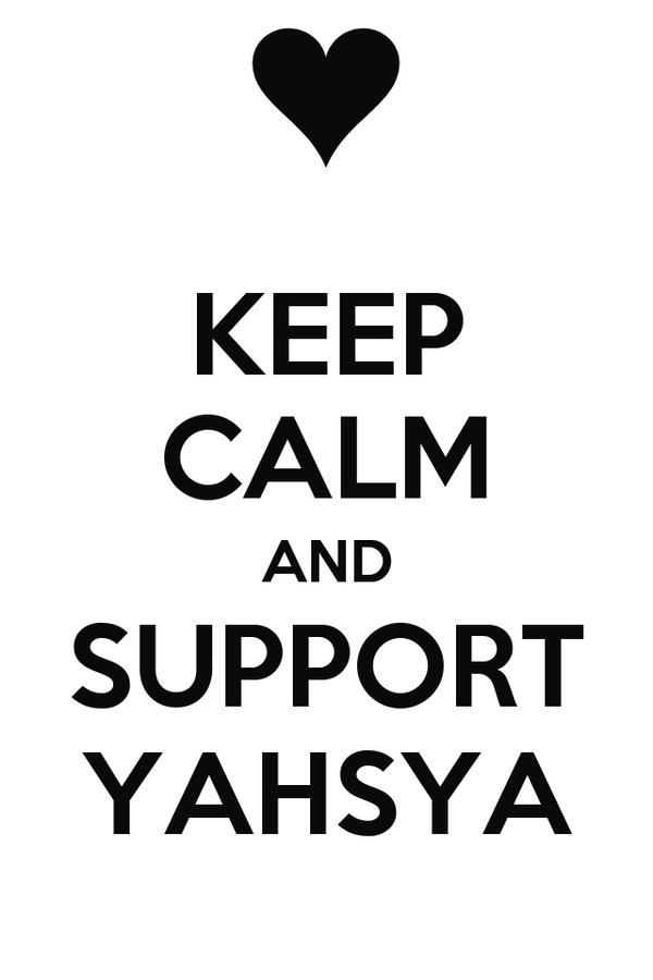 KEEP CALM AND SUPPORT YAHSYA