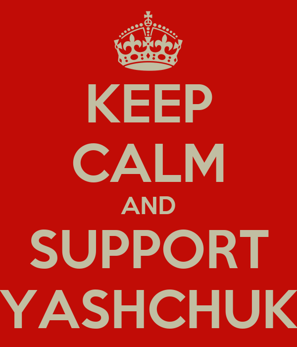 KEEP CALM AND SUPPORT YASHCHUK