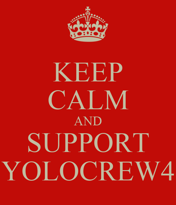 KEEP CALM AND SUPPORT YOLOCREW4