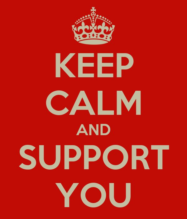 KEEP CALM AND SUPPORT YOU