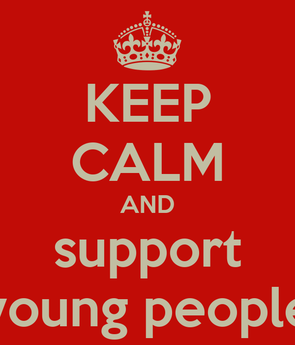 KEEP CALM AND support young people