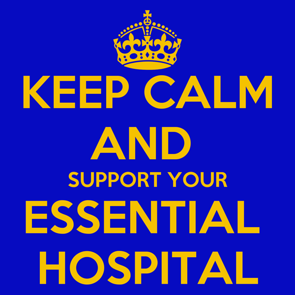 KEEP CALM AND  SUPPORT YOUR ESSENTIAL  HOSPITAL