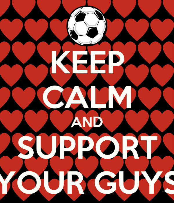 KEEP CALM AND SUPPORT YOUR GUYS