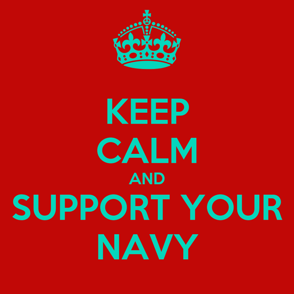 KEEP CALM AND SUPPORT YOUR NAVY