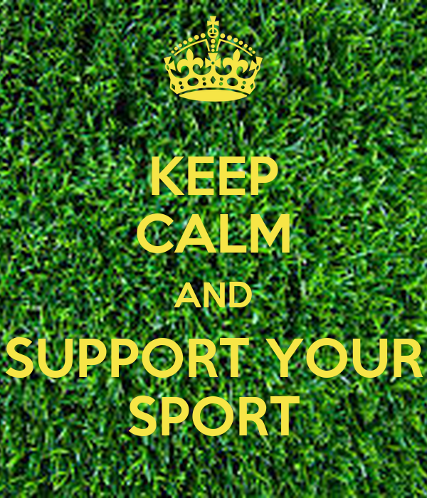 KEEP CALM AND SUPPORT YOUR SPORT