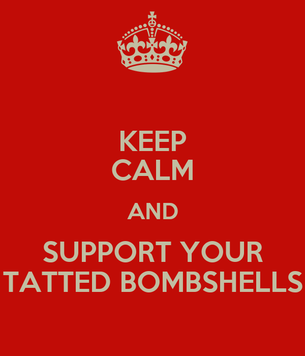 KEEP CALM AND SUPPORT YOUR TATTED BOMBSHELLS