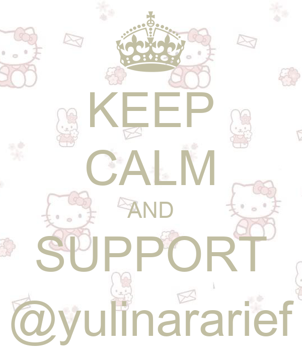KEEP CALM AND SUPPORT @yulinararief