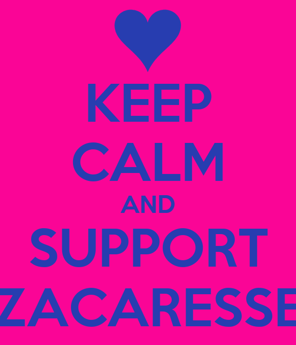KEEP CALM AND SUPPORT ZACARESSE