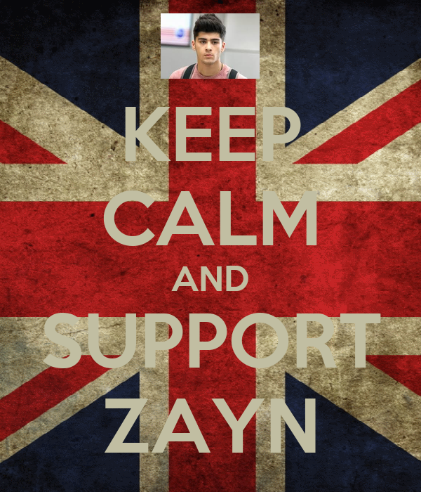 KEEP CALM AND SUPPORT ZAYN