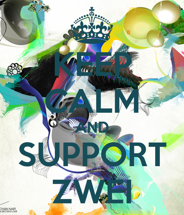 KEEP CALM AND SUPPORT ZWEI