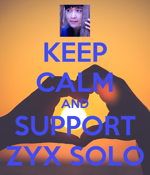 KEEP CALM AND SUPPORT ZYX SOLO