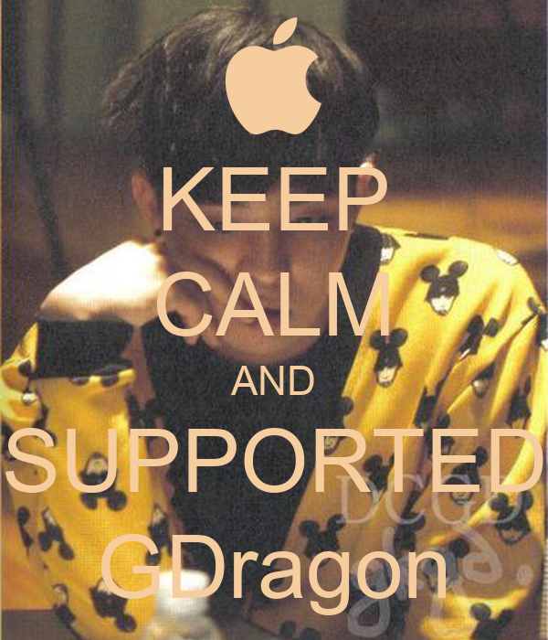 KEEP CALM AND SUPPORTED GDragon