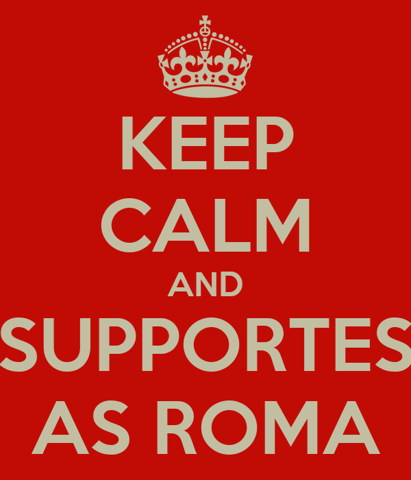KEEP CALM AND SUPPORTES AS ROMA