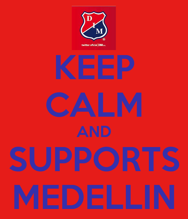 KEEP CALM AND SUPPORTS MEDELLIN