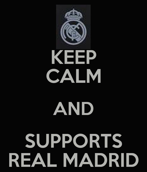 KEEP CALM AND SUPPORTS REAL MADRID