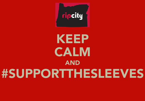 KEEP CALM AND #SUPPORTTHESLEEVES