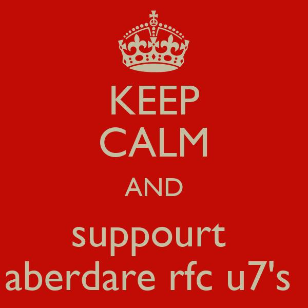 KEEP CALM AND suppourt  aberdare rfc u7's