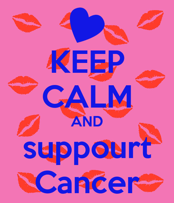 KEEP CALM AND suppourt Cancer