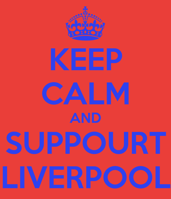 KEEP CALM AND SUPPOURT LIVERPOOL