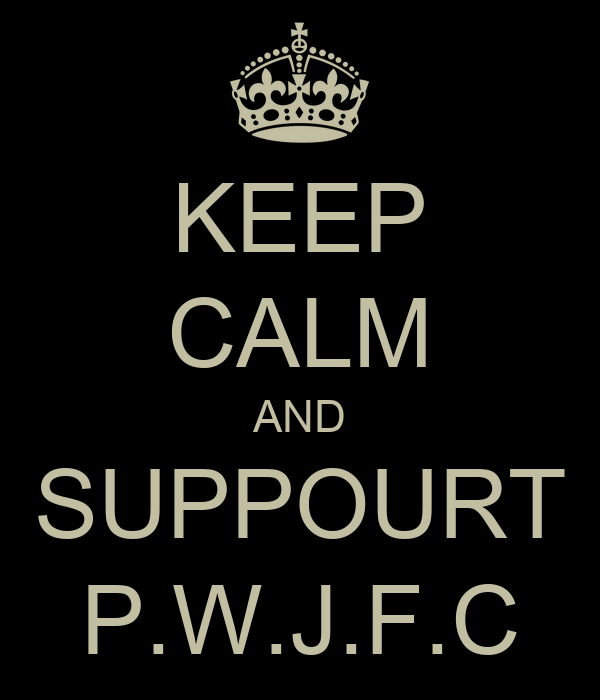 KEEP CALM AND SUPPOURT P.W.J.F.C