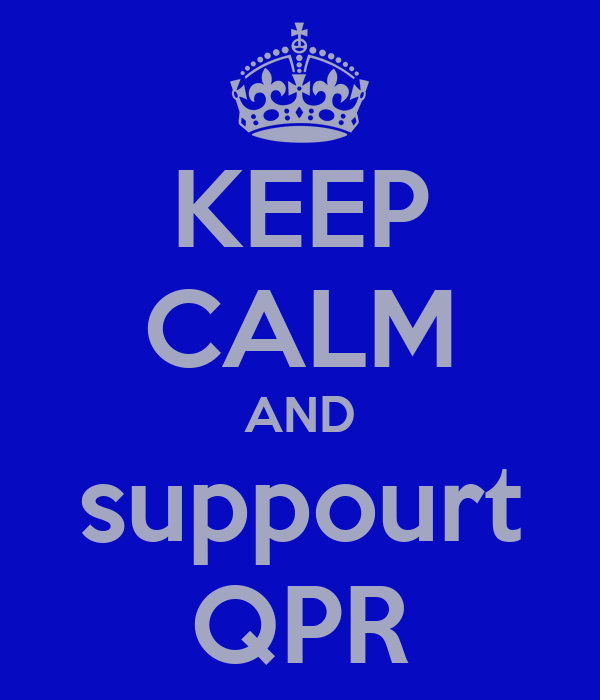 KEEP CALM AND suppourt QPR