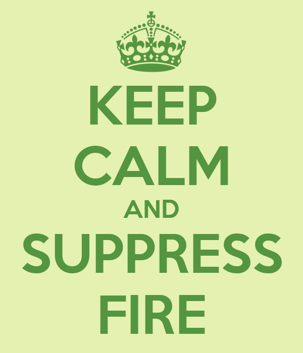 KEEP CALM AND SUPPRESS FIRE