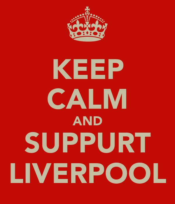 KEEP CALM AND SUPPURT LIVERPOOL
