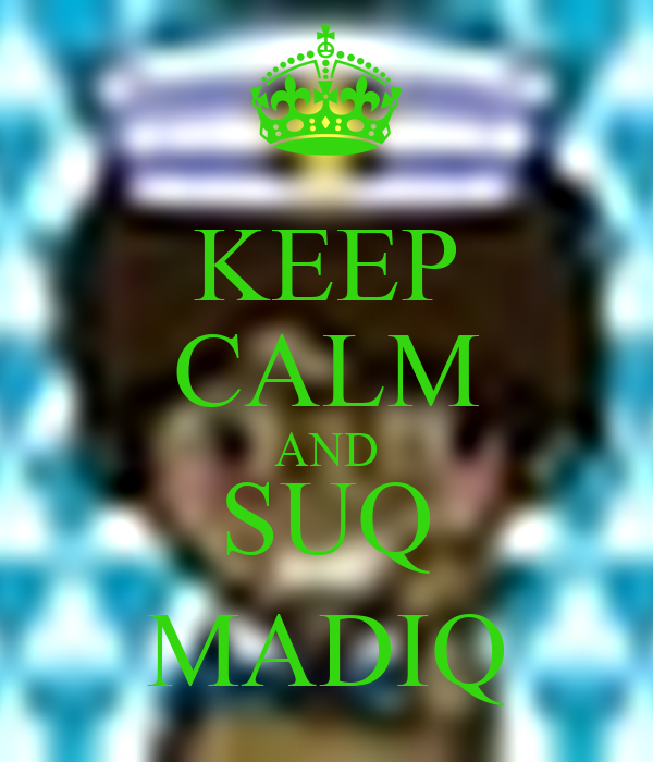 KEEP CALM AND SUQ MADIQ