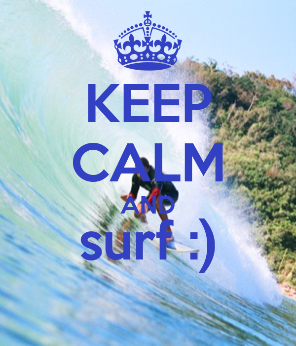 KEEP CALM AND surf :)