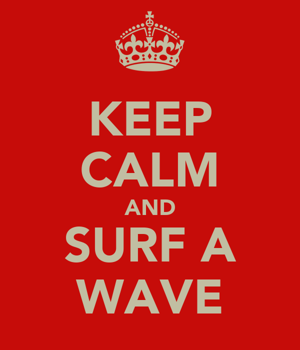 KEEP CALM AND SURF A WAVE