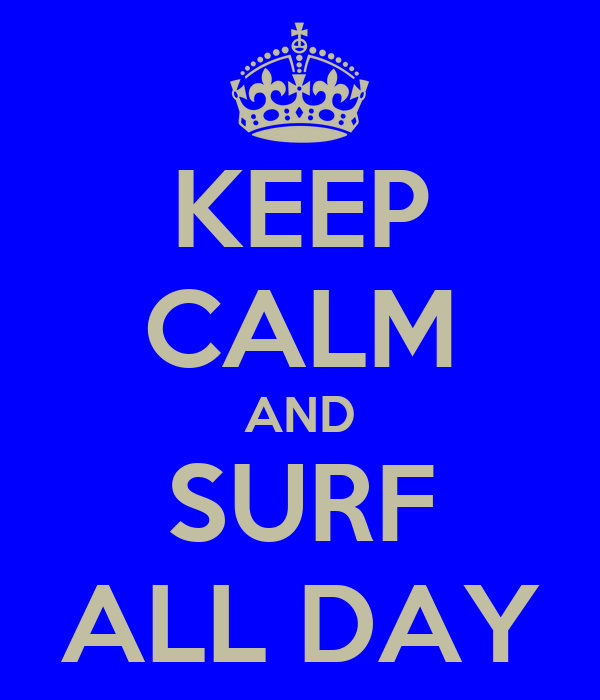 KEEP CALM AND SURF ALL DAY