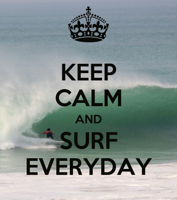 KEEP CALM AND SURF EVERYDAY