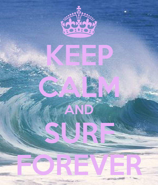 KEEP CALM AND SURF FOREVER