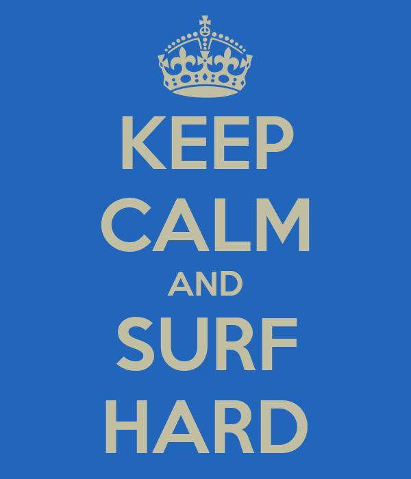 KEEP CALM AND SURF HARD
