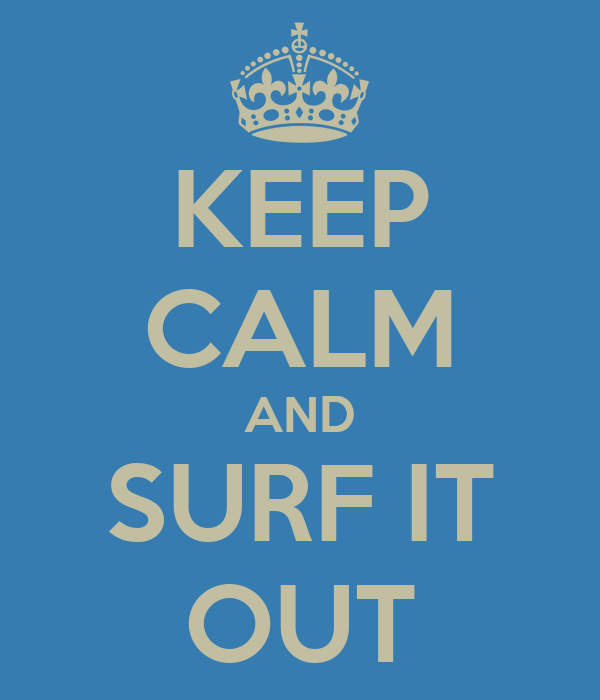 KEEP CALM AND SURF IT OUT