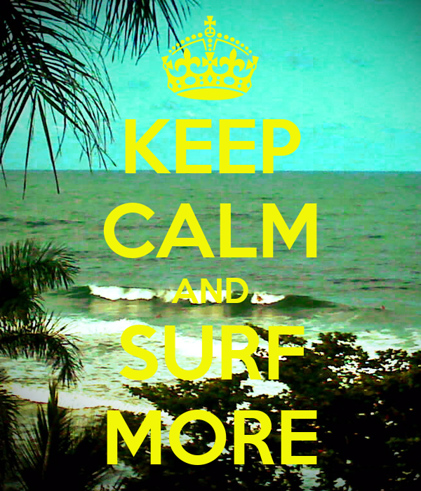 KEEP CALM AND SURF MORE