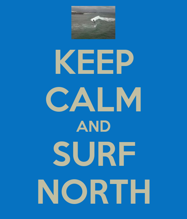 KEEP CALM AND SURF NORTH