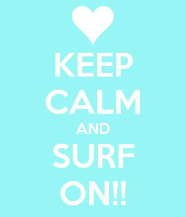 KEEP CALM AND SURF ON!!