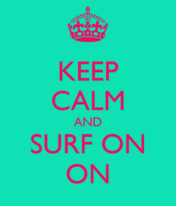 KEEP CALM AND SURF ON ON