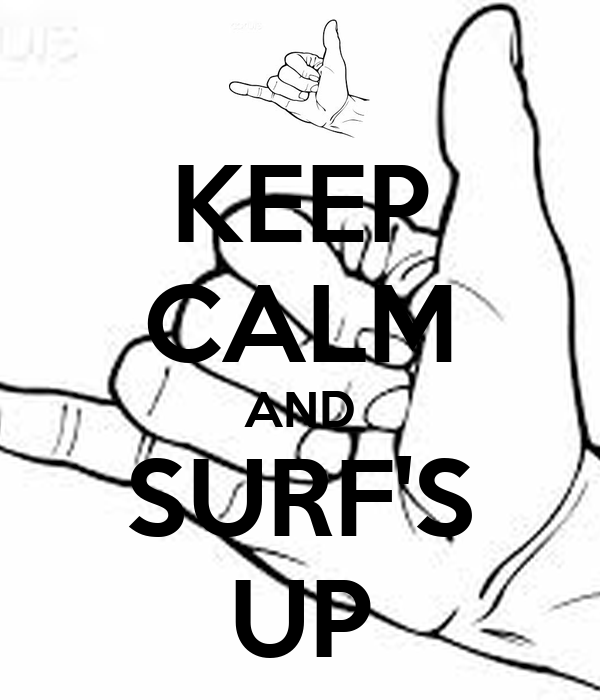 KEEP CALM AND SURF'S UP
