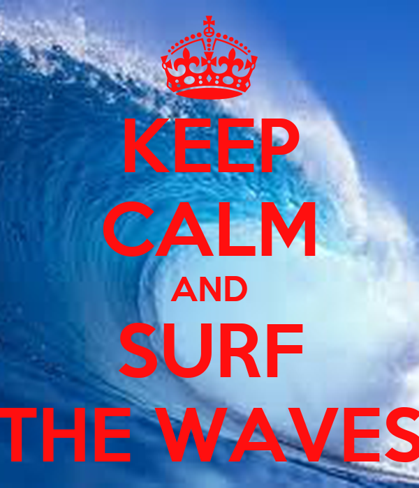 KEEP CALM AND SURF THE WAVES