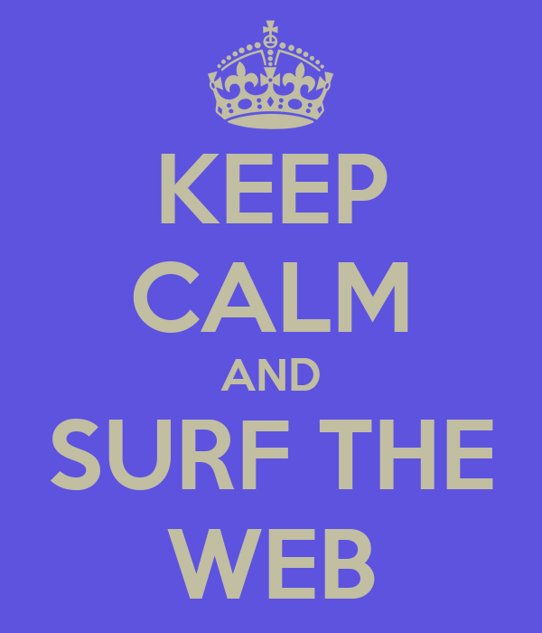 KEEP CALM AND SURF THE WEB