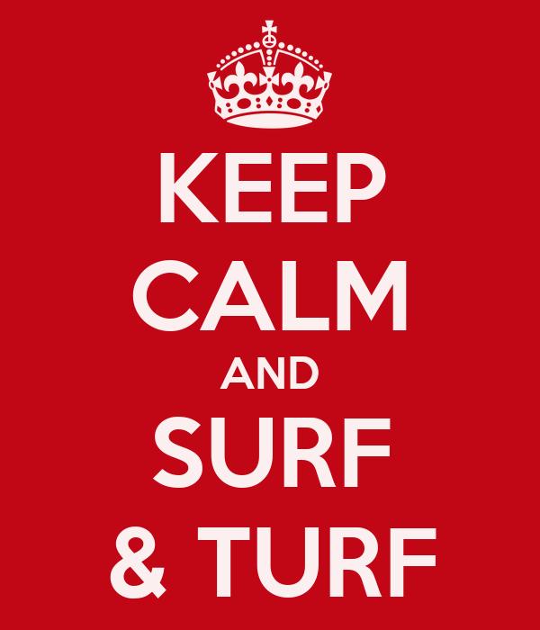 KEEP CALM AND SURF & TURF