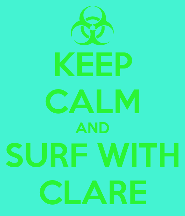 KEEP CALM AND SURF WITH CLARE