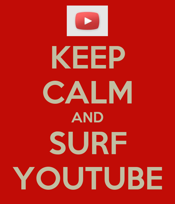 KEEP CALM AND SURF YOUTUBE