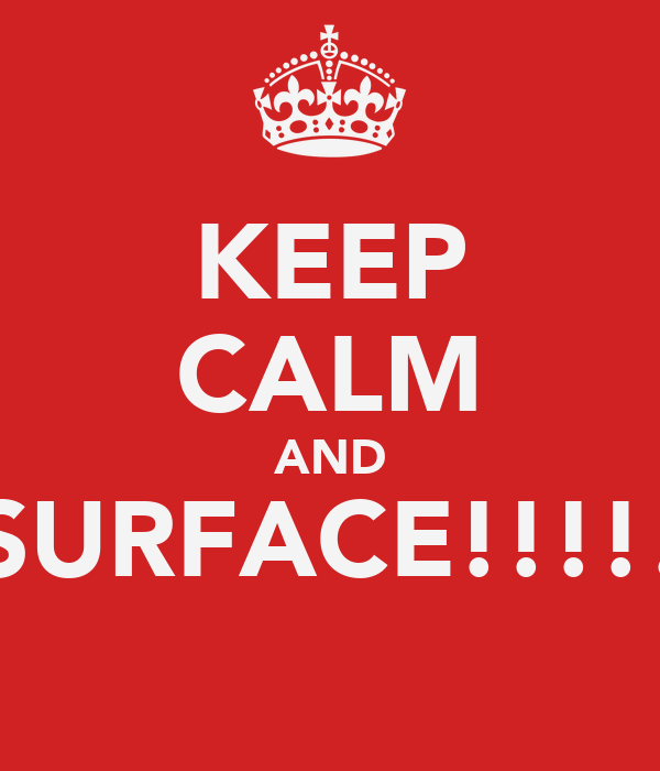 KEEP CALM AND SURFACE!!!!!