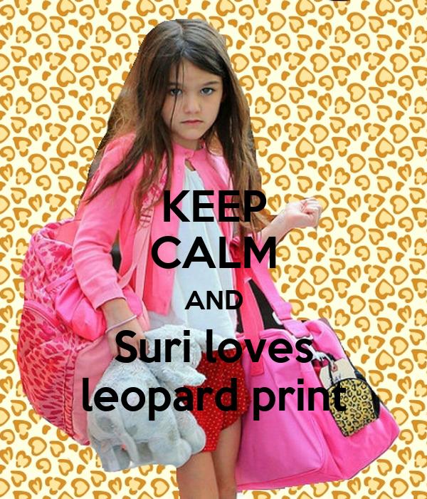 KEEP CALM AND Suri loves leopard print