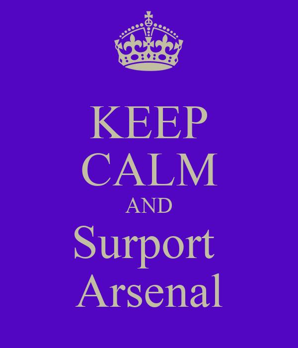 KEEP CALM AND Surport  Arsenal